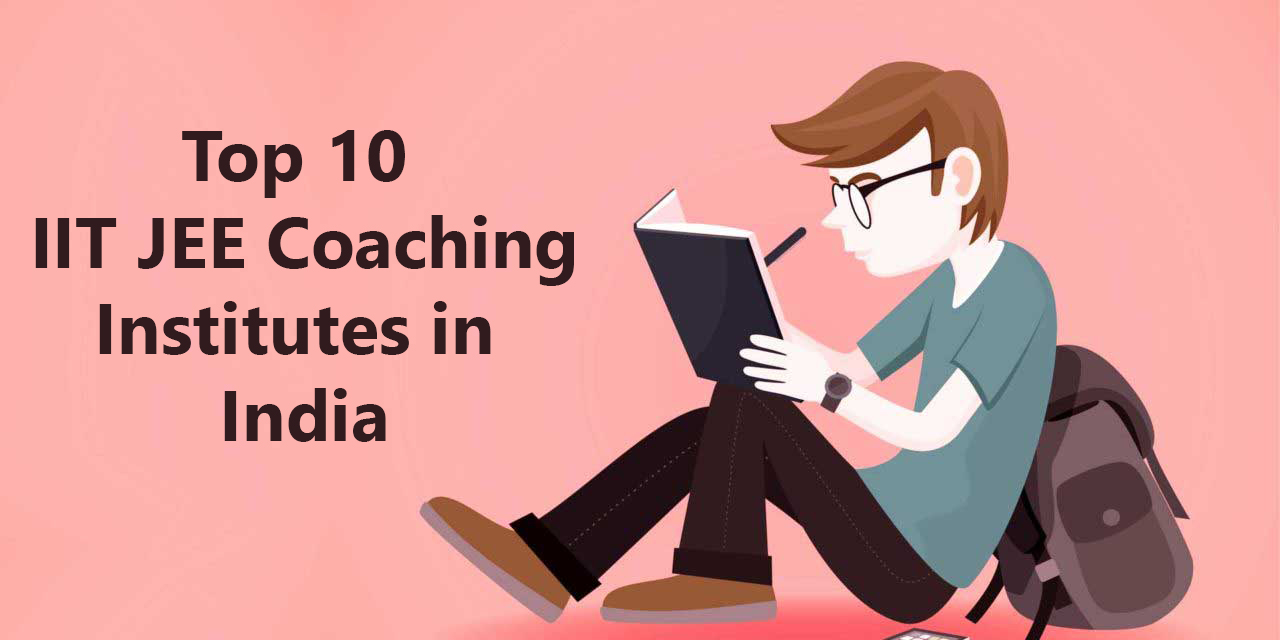 Top 10 Best IIT-JEE Coaching Institutes in India For IIT-JEE Preparation