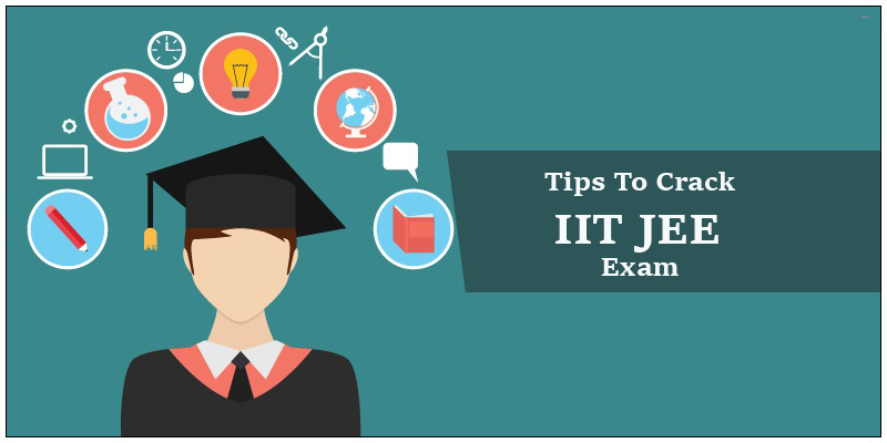 Tips To Crack IIT JEE Exam