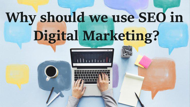 Why should we use SEO in Digital Marketing?